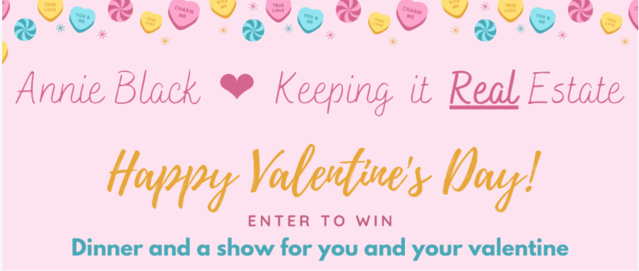 annie black keeping it real estate, happy valentines day, enter to win, dinner and a show for you and your valentine